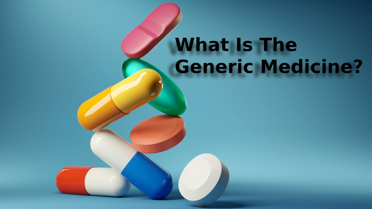 What Is The Generic Medicine?