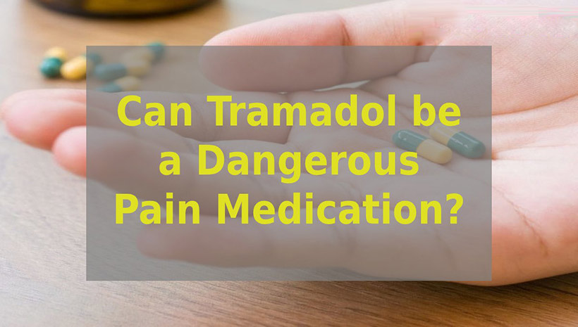 Can Tramadol be a Dangerous Pain Medication?